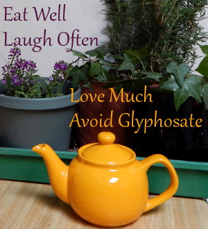 Eat Well, Laugh Often, Love Much, Avoid Glyphosate
