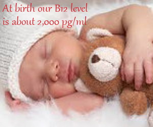 photo of newborn -Text: At birth our B12 level is about 2,000 pg/ml